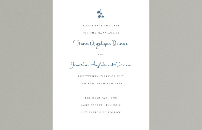 One of my favorites, this simple, elegant save-the-date uses an upright script that is a smart counterpoint to roman type.